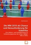 Die WM 2010 als Chance und Herausforderung für Südafrika: Eine Akteurs- und Strategieanalyse im Vorbereitungsprozess der ersten Fu?ball-WM in Afrika
