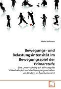 Bewegungs- und Belastungsintensität im Bewegungsspiel der Primarstufe: Eine Untersuchung zur Wirkung des Völkerballspiels auf das Bewegungsverhalten von Kindern im Sportunterricht