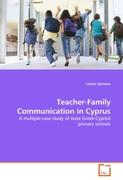 Teacher-Family Communication in Cyprus: A multiple-case study of state Greek-Cypriot primary schools