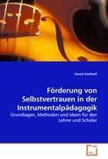 Förderung von Selbstvertrauen in der Instrumentalpädagogik: Grundlagen, Methoden und Ideen für den Lehrer und Schüler