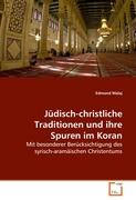Jdisch-Christliche Traditionen Und Ihre Spuren Im Koran: Mit besonderer Berücksichtigung des syrisch-aramäischen Christentums