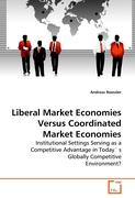 Liberal Market Economies Versus Coordinated Market Economies: Institutional Settings Serving as a Competitive Advantage in Today' s Globally Competitive Environment?