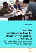 Inklusive Erwachsenenbildung für Menschen mit geistiger Behinderung: Ein Handlungskonzept zur gemeinsamen Erwachsenenbildung von Menschen mit und ohne Behinderung