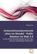 Unternehmenskommunikation im Wandel - Public Relation im Web 2.0: Ist der Online-Strukturwandel nur ein Hype oder ein nachhaltiges Phänomen?