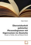 Übersetzbarkeit polnischer Phraseologismen mit Eigennamen ins Deutsche: Rusza? w Polsk?, also auf blauen Dunst: Ruszac w Polske, also auf blauen Dunst