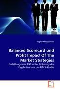 Balanced Scorecard und Profit Impact Of The Market Strategies: Erstellung einer BSC unter Einbezug der Ergebnisse aus der PIMS-Studie (German Edition)