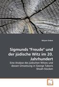"""Sigmunds """"Freude"""" und der jüdische Witz im 20. Jahrhundert: Eine Analyse des jüdischen Witzes und dessen Umsetzung in George Taboris Shoah-Stücken"""