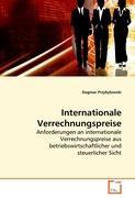 Internationale Verrechnungspreise: Anforderungen an internationale Verrechnungspreise aus betriebswirtschaftlicher und steuerlicher Sicht (German Edition)