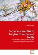 Der innere Konflikt in Belgien: Sprache und Politik: Geschichte und Gegenwart der mehrsprachigen Gesellschaft