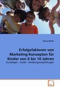 Erfolgsfaktoren von Marketing-Konzepten für Kinder von 6 bis 10 Jahren: Grundlagen - Studie - Handlungsempfehlungen