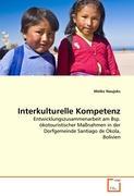 Interkulturelle Kompetenz: Entwicklungszusammenarbeit am Bsp. ökotouristischer Maßnahmen in der Dorfgemeinde Santiago de Okola, Bolivien