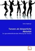 Tanzen als körperliche Aktivität: Zur gesundheitsfördernden Wirkung des Tanzens