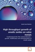 High Throughput Growth Of Anodic Oxides On Valve Metals Andrei Ionut Mardare Author