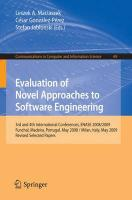 Evaluation of Novel Approaches to Software Engineering: 3rd and 4th International Conference, ENASE 2008 / 2009, Funchal, Madeira, Portugal, May 4-7, ... and Information Science (69), Band 69)