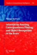 Information Routing, Correspondence Finding, and Object Recognition in the Brain (Studies in Computational Intelligence (316), Band 316)
