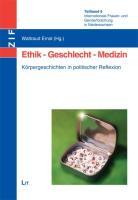 Ethik - Geschlecht - Medizin: Körpergeschichten in politischer Reflexion. Internationale Frauen- und Genderforschung in Niedersachsen. Teilband 6 (Focus Gender)