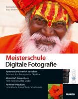 Meisterschule Digitale Fotografie - Kameratechnik wirklich verstehen: Sensoren, Autofokus, Objektive - Meisterhaft fotografieren: HDR, Panorama, ... Licht, Farbe, Rule of Thirds, Schärfentiefe