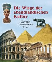 Die Wiege der abendländischen Kultur: Ägypten-Griechenland-Rom