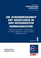 Die Zusammenarbeit mit Agenturen in der integrierten Kommunikation (Schriftenreihe der FHWien-Studiengänge der WKW)