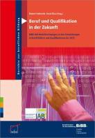 Beruf und Qualifikation in der Zukunft: BIBB-IAB-Modellrechnungen zu den Entwicklungen in Berufsfeldern und Qualifikationen bis 2025 (Berichte zur beruflichen Bildung)