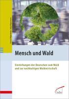 Mensch und Wald: Einstellungen der Deutschen zum Wald und zur nachhaltigen Waldwirtschaft