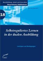Selbstreguliertes Lernen in der dualen Ausbildung: Lerntypen und Bedingungen (Berufsbildung, Arbeit und Innovation - Dissertationen und Habilitationen)