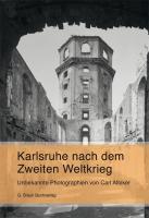 Karlsruhe nach dem Zweiten Weltkrieg: Unbekannte Photographien von Carl Albiker