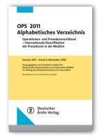 OPS 2011 Alphabetisches Verzeichnis: Operationen- und Prozedurenschlüssel - Internationale Klassifikation der Prozeduren in der Medizin Version 2011. Bearbeitet von Dr. med. Bernd Graubner