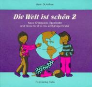 Die Welt ist schön, Teil 2: Neue Kreisspiele, Spiellieder und Tänze für drei- bis achtjährige Kinder