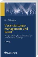 Veranstaltungsmanagement und Recht: Vertrags- und Haftungsfragen bei Veranstaltungen, Events, Messen und Ausstellungen