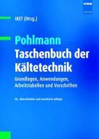 Pohlmann - Taschenbuch der Kältetechnik: Grundlagen, Anwendungen, Arbeitstabellen und Vorschriften