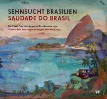 Sehnsucht Brasilien / Saudade do Brasil: Der Maler Fritz Steisslinger auf Brasilienreise 1934 / O pintor Fritz Steisslinger em viagem pelo Brasil, 1934