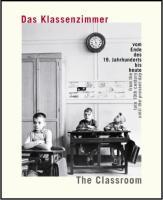 Das Klassenzimmer vom Ende des 19. Jahrhunderts bis heute / The classroom from the late 19th century until the present day
