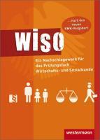 WISO: Ein Nachschlagewerk für das Prüfungsfach Wirtschafts- und Sozialkunde: Schülerband, 8. Auflage, 2011