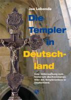 Die Templer in Deutschland: Eine Untersuchung zum historisch überkommenen Erbe des Templerordens in Deutschland