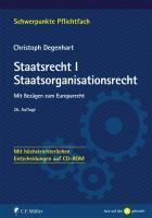 Staatsrecht I. Staatsorganisationsrecht: Mit Bezügen zum Europarecht - Mit höchstrichterlichen Entscheidungen auf CD-ROM