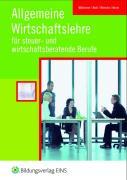 Allgemeine Wirtschaftslehre für steuer- und wirtschaftsberatende Berufe. (Lehr-/Fachbuch) (Lernmaterialien)