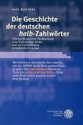 Die Geschichte der deutschen 'halb'-Zahlwörter: Untersuchungen zur Neubesetzung eines lexikalischen Feldes und zur Univerbierung syntaktischer Gruppen