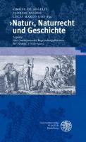 >Natur<, Naturrecht und Geschichte: Aspekte eines fundamentalen Begründungsdiskurses der Neuzeit (1600-1900)