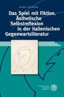 Das Spiel mit Fiktion. Ästhetische Selbstreflexion in der italienischen Gegenwartsliteratur