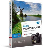 Nikon - Professional-DSLR - Fotografieren auf Provi-Niveau mit den Modellen D300, D300s, D700, D3, D3x, D3s: Fotografieren auf Profi-Niveau