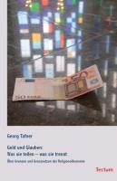 Geld und Glauben: Was sie teilen - was sie trennt: Über Grenzen und Grenznutzen der Religionsökonomie