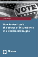 How to overcome the power of incumbency in election campaigns Louis Perron Author
