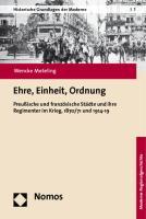 Ehre, Einheit, Ordnung: Preußische und französische Städte und ihre Regimenter im Krieg, 1870/71 und 1914-19