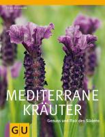 Mediterrane Kräuter: Genuss und Flair des Südens (GU Ratgeber Gartengestaltung)