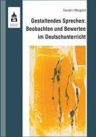 Gestaltendes Sprechen: Beobachten und Bewerten im Deutschunterricht