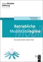 Betriebliche Mobilitätsregime: Die sozialen Kosten mobiler Arbeit