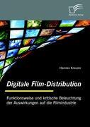 Digitale Film-Distribution: Funktionsweise und kritische Beleuchtung der Auswirkungen auf die Filmindustrie Hannes Kreuzer Author
