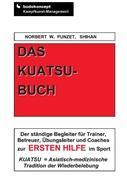 Das Kuatsu-Buch: Der ständige Begleiter für Trainer, Betreuer, Übungsleiter und Coaches zur Ersten Hilfe im Sport