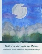 Meditative Astrologie des Mondes: Seelenengergie fördert Wohlbefinden und glückliche Beziehungen
